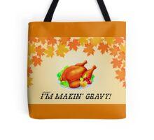 I'm Makin' Gravy! Dr. Steve Brule Thanksgiving Design by SmashBam Tote Bag