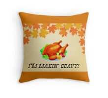I'm Makin' Gravy! Dr. Steve Brule Thanksgiving Design by SmashBam Throw Pillow