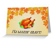 I'm Makin' Gravy! Dr. Steve Brule Thanksgiving Design by SmashBam Greeting Card