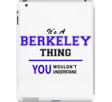 It's a BERKELEY thing, you wouldn't understand !! iPad Case/Skin