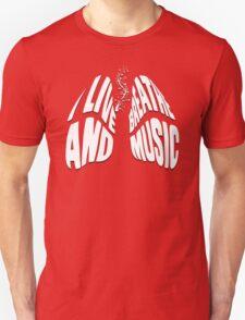 I Live and Breathe Music Unisex T-Shirt