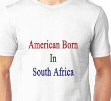 American Born In South Africa  Unisex T-Shirt