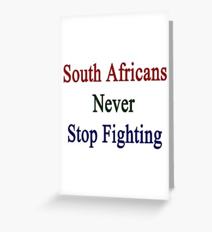 South Africans Never Stop Fighting  Greeting Card