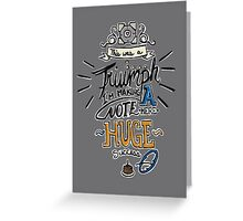 """This was a Triumph"" Greeting Card"