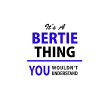 It's a BERTIE thing, you wouldn't understand !! by yourname