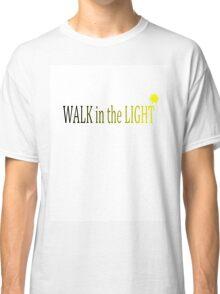 Walk in the Light Classic T-Shirt