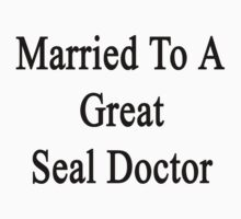 Married To A Great Seal Doctor  by supernova23