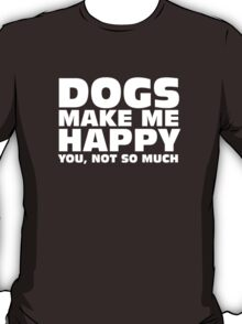DOGS MAKE ME HAPPY T-Shirt