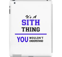 It's a SITH thing, you wouldn't understand !! iPad Case/Skin