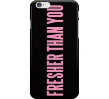 FRESHER THAN YOU iPhone Case/Skin