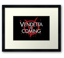 Vendetta is Coming Framed Print