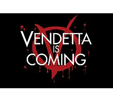 Vendetta is Coming Photographic Print