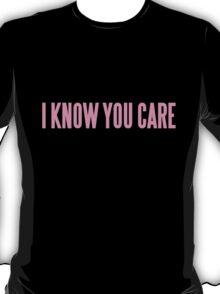 I KNOW YOU CARE  T-Shirt