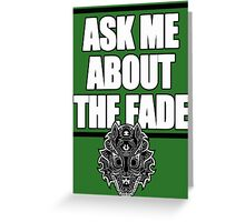 Ask Me About The Fade Greeting Card