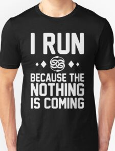 I Run Because the Nothing is Coming T-Shirt