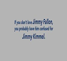 If You Don't Love Jimmy Fallon, You Probably Have Him Confused With Jimmy Kimmel.  by FallonTonight