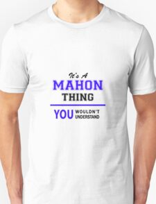 It's a MAHON thing, you wouldn't understand !! T-Shirt