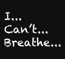 I can't breathe - white lettering by Dave42