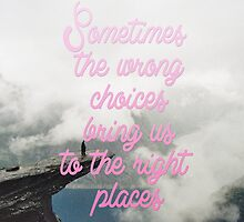 Sometimes the wrong choices bring us to the right places by symooh