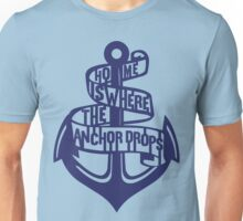 Home is where the anchor drops  Unisex T-Shirt