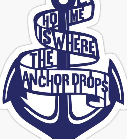 Home is where the anchor drops  Sticker