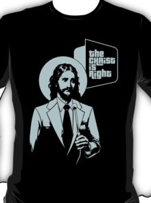 The Christ is Right T-Shirt
