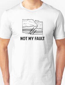 Not My Fault Unisex T-Shirt