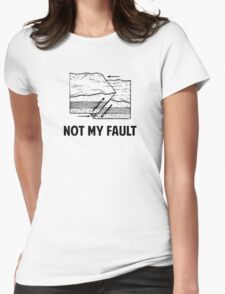Not My Fault Womens Fitted T-Shirt