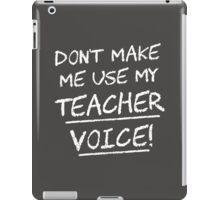Don't Make Me Use My Teacher Voice iPad Case/Skin
