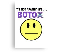 It's not apathy, it's Botox! (for light colors) Canvas Print