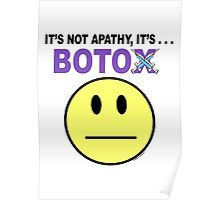 It's not apathy, it's Botox! (for light colors) Poster
