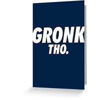 Gronk Tho. Greeting Card