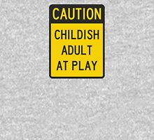 Caution Childish Adult at Play Unisex T-Shirt