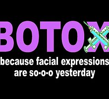 BOTOX - Because facial expressions are so-o-o yesterday! (for dark colors) by JaedaRenaeGifts