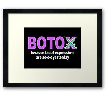 BOTOX - Because facial expressions are so-o-o yesterday! (for dark colors) Framed Print