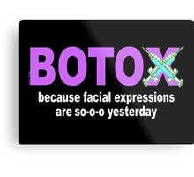BOTOX - Because facial expressions are so-o-o yesterday! (for dark colors) Metal Print
