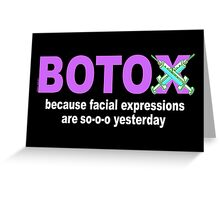 BOTOX - Because facial expressions are so-o-o yesterday! (for dark colors) Greeting Card