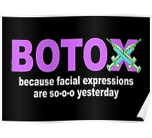 BOTOX - Because facial expressions are so-o-o yesterday! (for dark colors) Poster