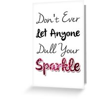 Dull Your Sparkle Greeting Card