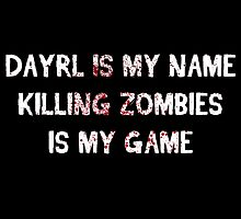 Dayrl is my name killing zombies is my game. by phenommachine