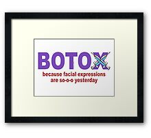BOTOX - Because facial expressions are so-o-o yesterday! (for light colors) Framed Print