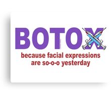 BOTOX - Because facial expressions are so-o-o yesterday! (for light colors) Canvas Print