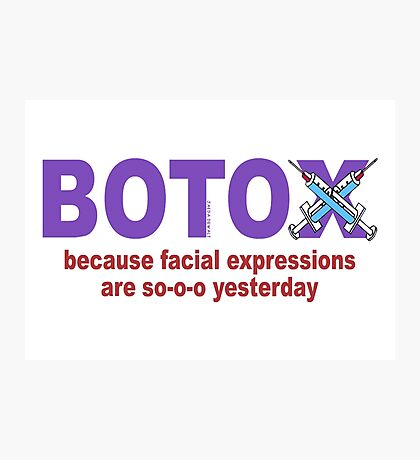 BOTOX - Because facial expressions are so-o-o yesterday! (for light colors) Photographic Print
