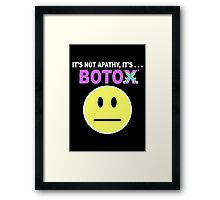 It's not apathy, it's Botox! (for dark colors) Framed Print