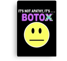 It's not apathy, it's Botox! (for dark colors) Canvas Print