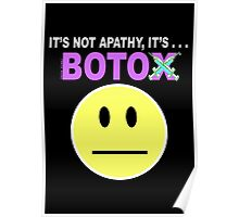 It's not apathy, it's Botox! (for dark colors) Poster