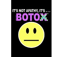 It's not apathy, it's Botox! (for dark colors) Photographic Print