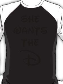 She wants the D (Disney inspired) Bachelor or Bachelorette shirt T-Shirt