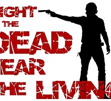 "The Walking Dead - ""Fight the dead, fear the living"" by TheLix"