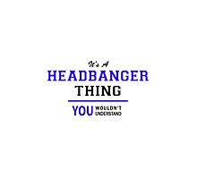 It's a HEADBANGER thing, you wouldn't understand !! by thenamer